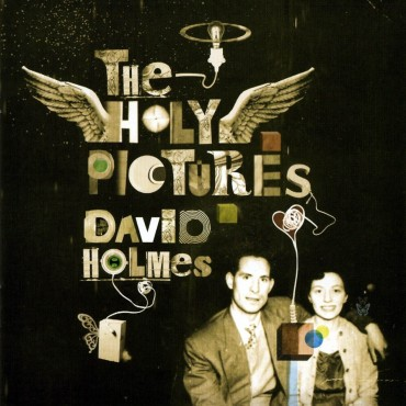 The Holy Pictures by David Holmes: Bass, Composition, Guitar, Keyboards